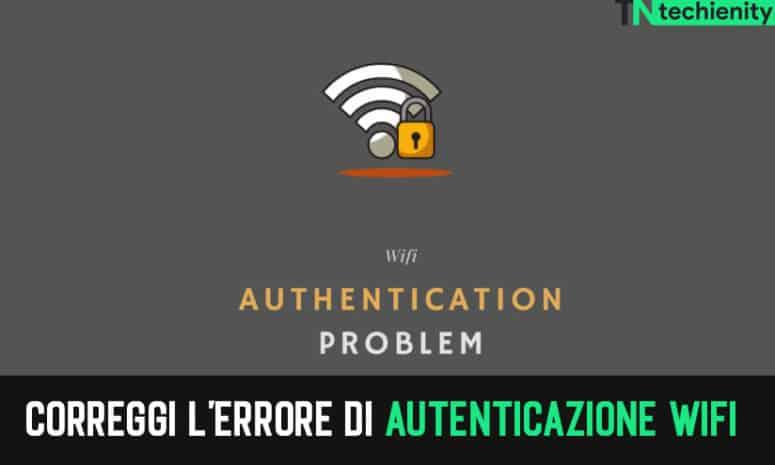 Correggi l'errore di autenticazione WiFi su dispositivi Android