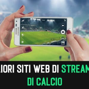 I Migliori Siti web di Streaming di Calcio Diretta Gratis 2020
