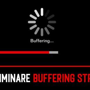 Come Eliminare il Buffering dallo Streaming Video