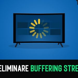 Come eliminare buffering streaming