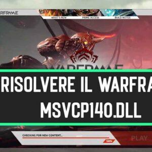 Come Risolvere il Warframe MSVCP140.dll Mancante Errore