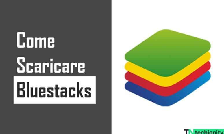 Come Scaricare Bluestacks 4 Emulatore Gratis