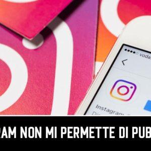 Instagram Non Mi Permette Di Pubblicare: Come Risolvere?