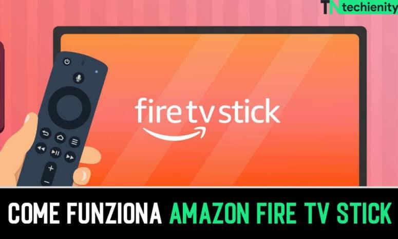 Come Funziona Amazon Fire TV Stick