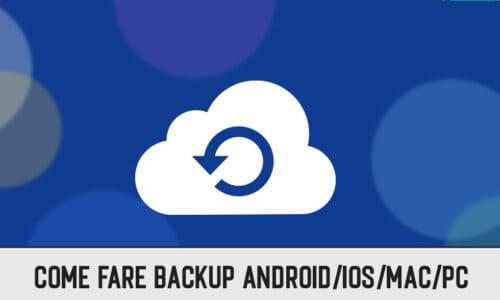 Come Eseguire Il Backup Del tuo Android/iPhone/Mac/Windows PC